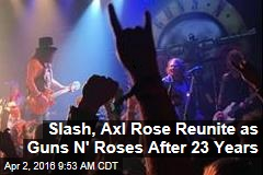 Slash, Axl Rose Reunite as Gun N' Roses After 23 Years