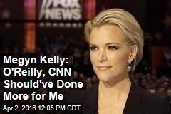 Megyn Kelly: O'Reilly, CNN Should've Done More for Me