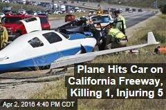 Plane Hits Car on California Freeway, Killing 1, Injuring 5