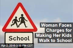 Woman Faces Charges for Making Her Kids Walk to School