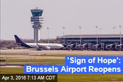 'Sign of Hope': Brussels Airport Reopens