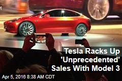 Tesla Racks Up 'Unprecedented' Sales With Model 3