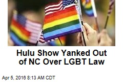 Hulu Show Yanked Out of NC Over LGBT Law