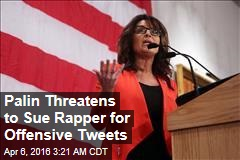 Palin Threatens to Sue Rapper for Offensive Tweets