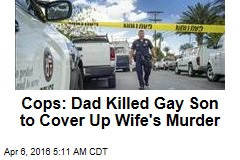 Cops: Dad Killed Gay Son to Cover Up Wife's Murder