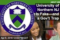 University of Northern NJ Is Fake—and a Gov't Trap