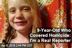 9-Year-Old Who Covered Homicide: I'm a Real Reporter