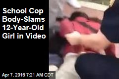 School Cop Body-Slams 12-Year-Old Girl in Video