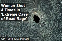 Woman Shot 4 Times in 'Extreme Case of Road Rage'
