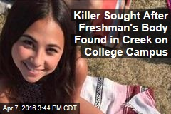 Killer Sought After Freshman's Body Found in Creek on College Campus