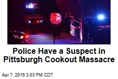 Police Have a Suspect in Pittsburgh Cookout Massacre