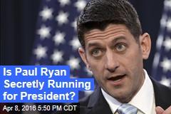 Is Paul Ryan Secretly Running for President?