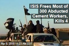 ISIS Frees Most of 300 Abducted Cement Workers, Kills 4
