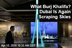 What Burj Khalifa? Dubai Is Again Scraping Skies