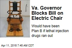Va. Governor Blocks Bill on Electric Chair