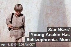Star Wars ' Young Anakin Has Schizophrenia: Mom