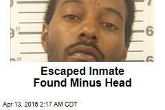 Escaped Inmate Found Minus Head