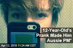 12-Year-Old's Prank Made Him Aussie PM*