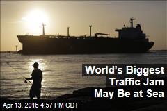 World's Biggest Traffic Jam May Be at Sea