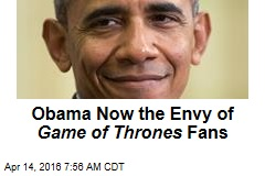 Obama Now the Envy of Game of Thrones Fans
