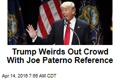 Trump Weirds Out Crowd With Joe Paterno Reference