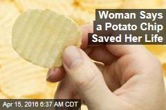 Woman Says a Potato Chip Saved Her Life