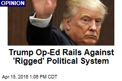 Trump Op-Ed Rails Against 'Rigged' Political System