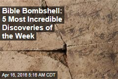Bible Bombshell: 5 Most Incredible Discoveries of the Week