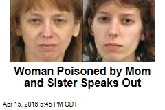 Woman Poisoned by Mom and Sister Speaks Out