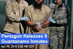 Pentagon Releases 9 Guantanamo Inmates