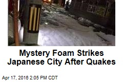 Mystery Foam Strikes Japanese City After Quakes