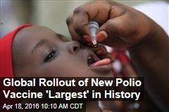 Global Rollout of New Polio Vaccine 'Largest' in History