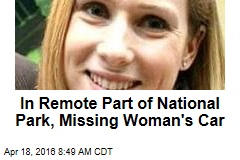 In Remote Part of National Park, Missing Woman's Car