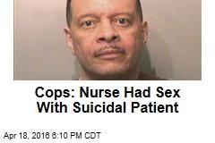 Cops: Nurse Had Sex With Suicidal Patient