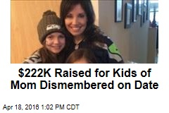$222K Raised for Kids of Mom Dismembered on Date