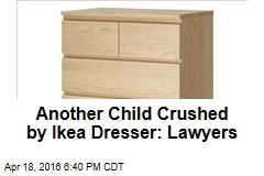 Another Child Crushed by Ikea Dresser: Lawyers
