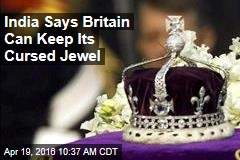 India Says Britain Can Keep Its Cursed Jewel