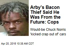 Arby's Bacon Thief Said He Was From the Future: Cops