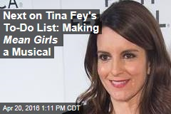 Next on Tina Fey's To-Do List: Making 'Mean Girls' a Musical