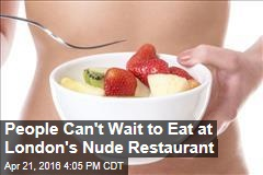 People Can't Wait to Eat at London's Nude Restaurant