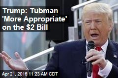 Trump: Tubman 'More Appropriate' on the $2 Bill