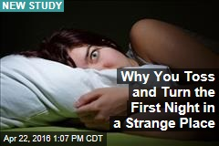 Why You Toss and Turn the First Night in a Strange Place