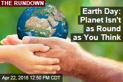 Earth Day: Planet Isn't as Round as You Think