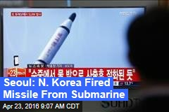 Seoul: N. Korea Fired Missile From Submarine