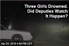 Three Girls Drowned. Did Deputies Watch It Happen?