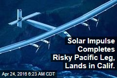 Solar Impulse Completes Risky Pacific Leg, Lands Stateside
