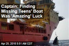 Captain: Finding Missing Teens' Boat Was 'Amazing' Luck