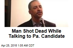 Man Shot Dead While Talking to Pa. Candidate