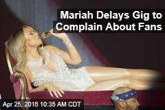 Mariah Delays Gig to Complain About Fans