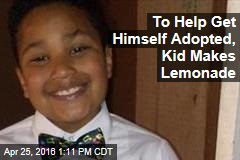 To Help Get Himself Adopted, Kid Makes Lemonade